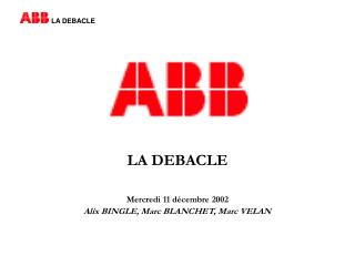LA DEBACLE Mercredi 11 décembre 2002 Alix BINGLE, Marc BLANCHET, Marc VELAN
