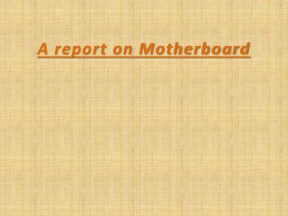 A report on Motherboard