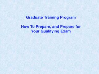 Graduate Training Program How To Prepare, and Prepare for Your Qualifying Exam
