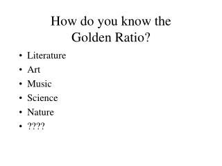 How do you know the  Golden Ratio?