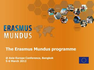 The Erasmus Mundus programme    Asia-Europe Conference, Bangkok 5-6 March 2012