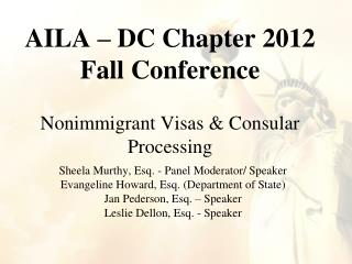 AILA – DC Chapter 2012 Fall Conference Nonimmigrant Visas & Consular Processing