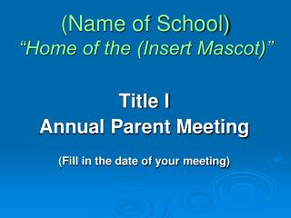 "(Name of School) ""Home of the (Insert Mascot)"""