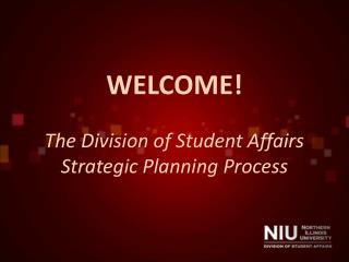 WELCOME! The Division of Student Affairs Strategic Planning Process