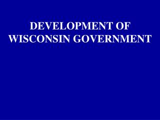 1-3 Development of Wisconsin Government
