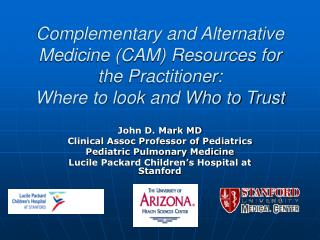 Complementary and Alternative Medicine (CAM) Resources for the Practitioner:  Where to look and Who to Trust
