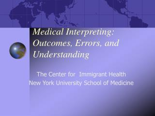 Medical Interpreting: Outcomes, Errors, and  Understanding