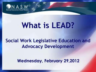 What is LEAD? Social Work Legislative Education and Advocacy Development
