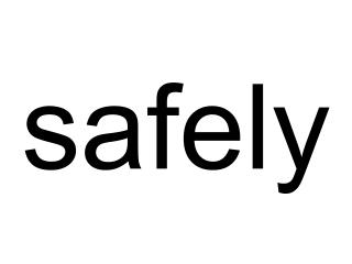 safely