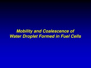 Mobility and Coalescence of  Water Droplet Formed in Fuel Cells