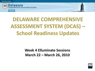 DELAWARE COMPREHENSIVE ASSESSMENT SYSTEM DCAS   School Readiness Updates