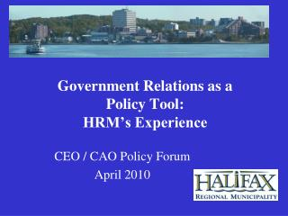Government Relations as a  Policy Tool: HRM's Experience