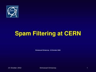 Spam Filtering at CERN Emmanuel Ormancey - 23 October 2002