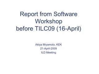 Report from Software Workshop  before TILC09 (16-April)