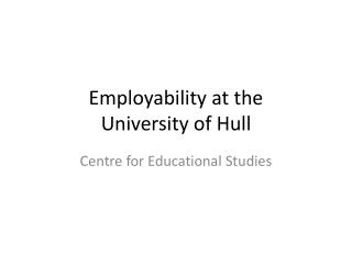Employability at the  University of Hull