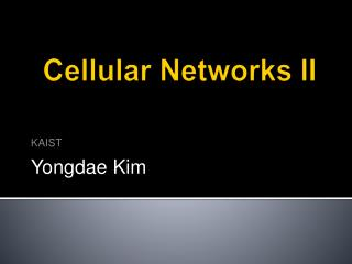 Cellular Networks II