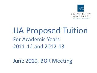 UA Proposed Tuition For Academic Years 2011-12 and 2012-13 June 2010, BOR Meeting