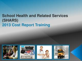 School Health and Related Services  (SHARS) 2013 Cost Report Training