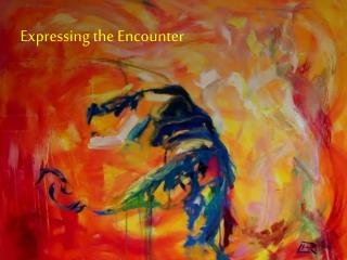 Expressing the Encounter