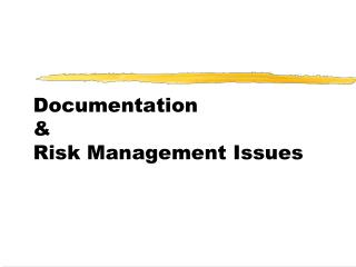 Documentation & Risk Management Issues