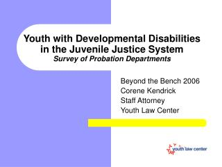 Beyond the Bench 2006 Corene Kendrick Staff Attorney Youth Law Center