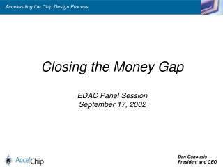 Closing the Money Gap EDAC Panel Session September 17, 2002