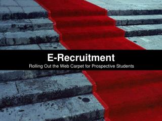 E-Recruitment Rolling Out the Web Carpet for Prospective Students