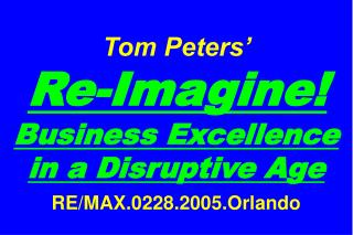 Tom Peters'   Re-Imagine! Business Excellence in a Disruptive Age RE/MAX.0228.2005.Orlando