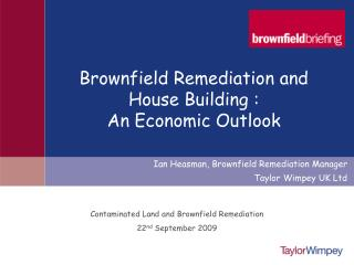 Contaminated Land and Brownfield Remediation 22 nd  September 2009