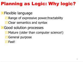 Planning as Logic: Why logic?
