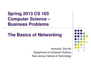 Spring 2013 CS 103 Computer Science – Business Problems The Basics of Networking
