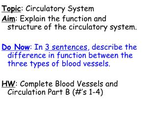 Topic : Circulatory System Aim : Explain the function and structure of the circulatory system.
