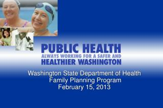 Washington State Department of Health  Family Planning Program February 15, 2013