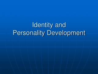 Identity and  Personality Development