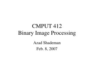 CMPUT 412  Binary Image Processing