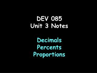 DEV 085  Unit 3 Notes Decimals  Percents Proportions