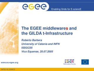 The EGEE middleware s  and  the GILDA t-Infrastructure