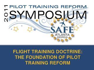 FLIGHT TRAINING DOCTRINE:  THE FOUNDATION OF PILOT TRAINING REFORM