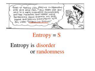 Entropy  =  S