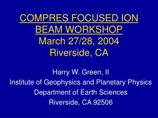 COMPRES FOCUSED ION BEAM WORKSHOP March 27/28, 2004 Riverside, CA