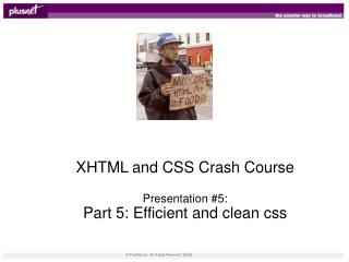 XHTML and CSS Crash Course Presentation #5: Part 5: Efficient and clean css