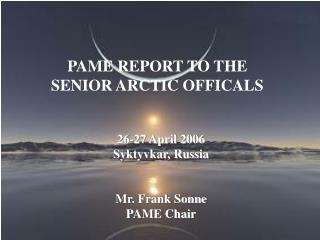 PAME REPORT TO THE SENIOR ARCTIC OFFICALS