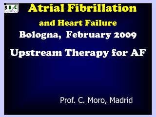 Atrial Fibrillation  and Heart Failure Bologna,  February 2009