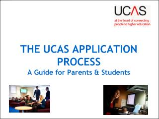 THE UCAS APPLICATION PROCESS A Guide for Parents & Students