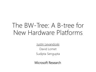 The BW-Tree: A B-tree for New Hardware Platforms