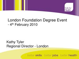 London Foundation Degree Event - 4 th  February 2010