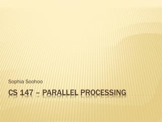 CS 147 – Parallel Processing