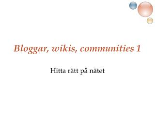 Bloggar, wikis, communities 1