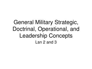 General Military Strategic, Doctrinal, Operational, and Leadership Concepts