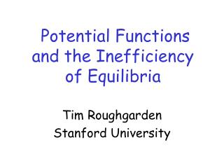 Potential Functions   and the Inefficiency          of Equilibria